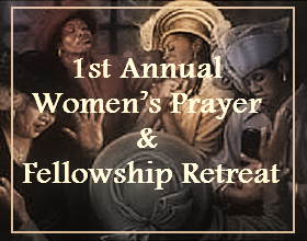 1st Annual  Women's Prayer & Fellowship Retreat