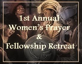 1st Annual  Women's Prayer & Fellowship Retreat